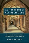 The Monkhood of All Believers by Greg  Peters