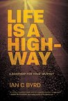 Life is a Highway by Ian C. Byrd