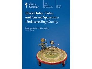 The Great Courses - Black Holes, Tides, and Curved Spacetime - Benjamin Schumacher, Ph.D.
