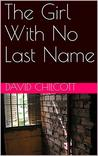 The Girl With No Last Name by David  Chilcott