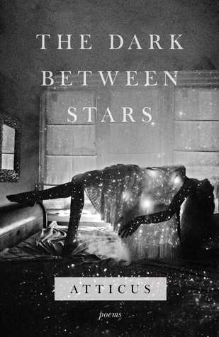 The Dark Between Stars by Atticus Poetry