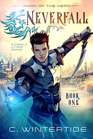 Mark of the Hero A Gamelit Lit RPG Series, Book 1 - C. Wintertide