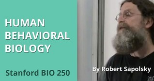 StanfordCourses - Human Behavioral Biology Lectures   - Robert M. Sapolsky