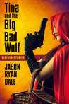 Tina and the Big Bad Wolf and Other Stories by Jason Ryan Dale