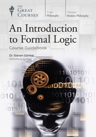 The Great Courses - An Introduction to Formal Logic - Steven Gimbel