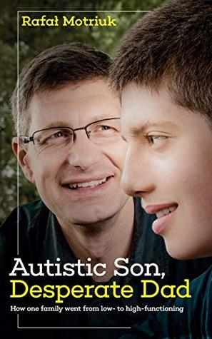 Autistic Son, Desperate Dad: How one family went from low- to high-functioning