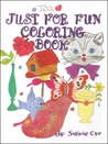 Just for Fun Coloring Book by Sylvie Cyr