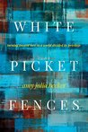 White Picket Fences by Amy Julia Becker