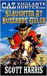 Slaughter At Buzzard's Gulch: Caz: Vigilante Hunter: A Western Adventure From The Author of
