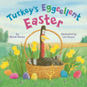 Turkey's Eggcellent Easter by Wendi Silvano