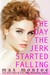 The Day the Jerk Started Falling (The Jerk Duet, #2)
