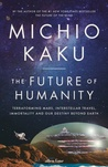 The Future of Humanity: Terraforming Mars, Interstellar Travel, Immortality, and Our Destiny Beyond Earth