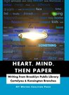 Heart, Mind, Then Paper: Writing from Brooklyn Public Library Cortelyou & Kensington Branches