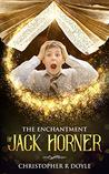 The Enchantment of Jack Horner by Christopher R. Doyle