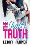 The (Half) Truth by Leddy Harper