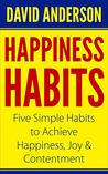 Happiness Habits by David          Anderson