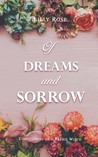 Of Dreams and Sorrow by Lilly   Rose