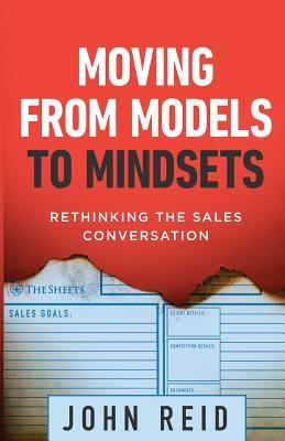 Moving from Models to Mindsets: Rethinking the Sales Conversation