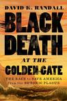 Black Death at the Golden Gate by David K. Randall