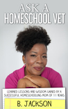 Ask a Homeschool Vet by B.  Jackson