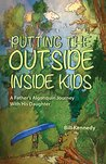 Putting the Outside Inside Kids by Bill Kennedy