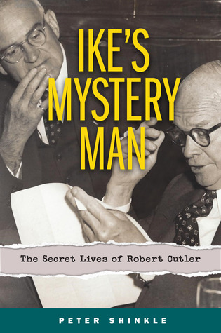 Ike's Mystery Man: The Secret Lives of Robert Cutler