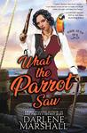 What the Parrot Saw by Darlene Marshall
