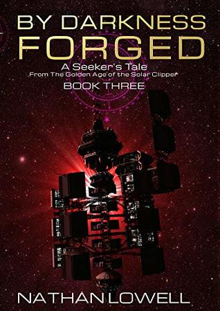 By Darkness Forged (Seeker's Tales From The Golden Age Of The Solar Clipper, #3)