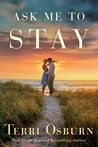 Ask Me to Stay by Terri Osburn