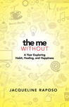 The Me, Without: A Year Exploring Habit, Healing, and Happiness