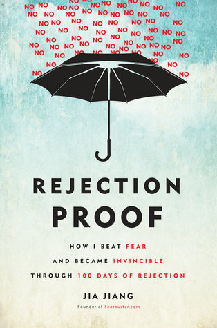 Rejection Proof: How I Beat Fear and Became Invincible Through 100 Days of Rejection