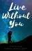 Live Without You by Sarah Grace Grzy