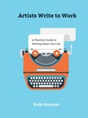 Artists Write to Work by Kate  Kramer