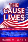 The Cause Lives by Marie W. Watts