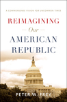 Reimagining Our American Republic by Peter W. Frey