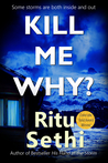 Kill Me Why? by Ritu  Sethi