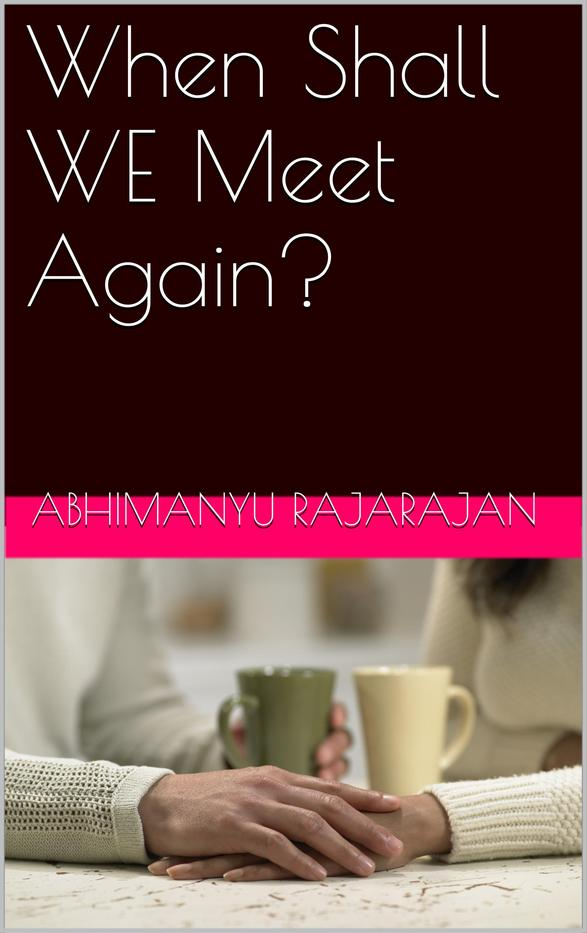 When Shall We Meet Again? An Indian It Industry romance thriller
