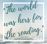 The world was hers for the reading.