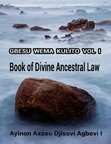 Gbesu Wema Kulito Volume I: Book of  Divine Ancestral Law