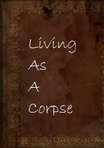 Living As A Corpse