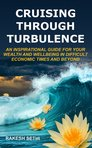 Cruising Through Turbulence: An Inspirational Guide for Your Wealth and Wellbeing in Difficult Economic Times and Beyond