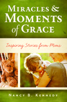 Miracles & Moments of Grace: Inspiring Stories from Moms