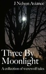 Three By Moonlight, a collection of werewolf tales