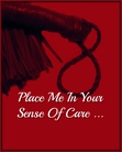 Place me in your sense of care ...
