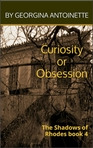 Curiosity or Obsession - The Shadows of Rhodes  book 4