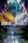 A Time of Demons and Angels by Kathryn Meyer Griffith