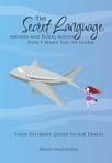 The Secret Language  Airlines and Travel Agents Don't Want You to Learn. Your Ultimate Guide to Air Travel