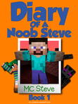 Diary of a Minecraft Noob Steve Book 1: Mysterious Fires (An Unofficial Minecraft Diary Book)