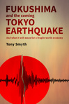 Fukushima and the coming Tokyo Earthquake: and what it will mean for a fragile world economy