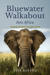 Bluewater Walkabout: Into Africa, Finding Healing Through Travel